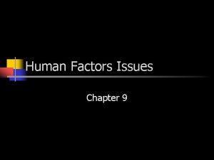 Human Factors Issues Chapter 9 Human Factors n