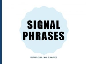 SIGNAL PHRASES INTRODUCING QUOTES WHATS A SIGNAL PHRASE