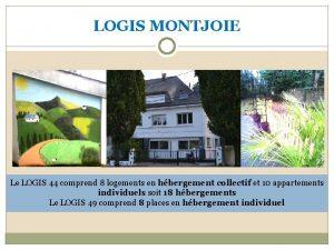 LOGIS MONTJOIE Le LOGIS 44 comprend 8 logements