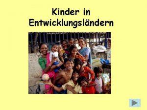 Kinder in Entwicklungslndern Kinder in Entwicklungslndern Kinderhilfe Was