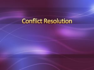 Conflict Resolution Causes of Conflict Power struggles Lack
