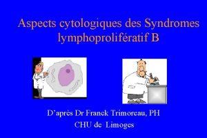 Aspects cytologiques des Syndromes lymphoprolifratif B Daprs Dr