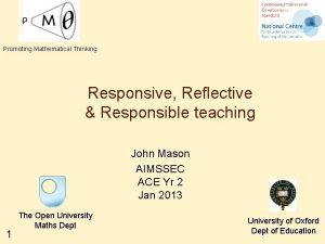Promoting Mathematical Thinking Responsive Reflective Responsible teaching John