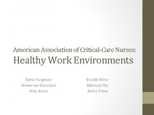 American Association of CriticalCare Nurses Healthy Work Environments