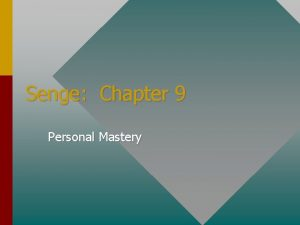 Senge Chapter 9 Personal Mastery PERSONAL MASTERY Introduction