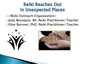 Reiki Reaches Out In Unexpected Places Reiki Outreach
