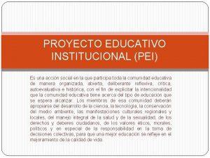 PROYECTO EDUCATIVO INSTITUCIONAL PEI Es una accin social