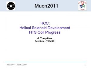 HCC Helical Solenoid Muon 2011 Development HCC Helical