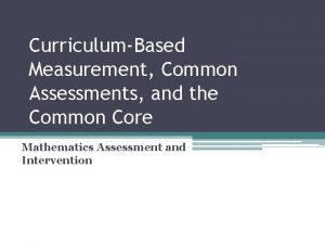 CurriculumBased Measurement Common Assessments and the Common Core
