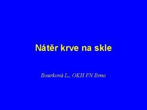 Ntr krve na skle Bourkov L OKH FN