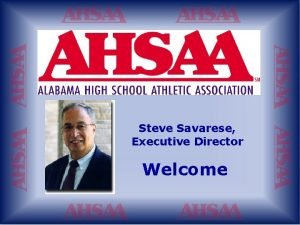 Steve Savarese Executive Director Welcome Steve Bailey Director