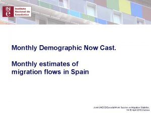 Monthly Demographic Now Cast Monthly estimates of migration