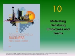 10 Motivating Satisfying Employees and Teams Copyright 2017