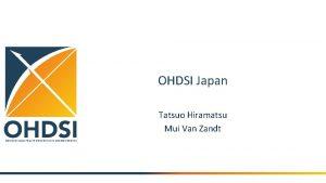 OHDSI Japan Tatsuo Hiramatsu Mui Van Zandt Introduction