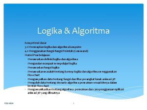 Logika Algoritma Kompetensi dasar 3 1 Menerapkan logika