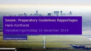 Sessie Preparatory Guidelines Rapportages Henk Korthorst Verzekeringsmiddag 16