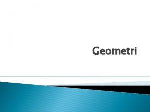 Geometri Ml Efter avslutad kurs ska studenten kunna