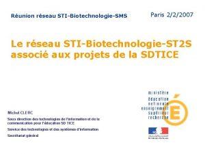 Runion rseau STIBiotechnologieSMS Paris 222007 Le rseau STIBiotechnologieST