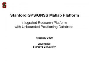 Stanford GPSGNSS Matlab Platform Integrated Research Platform with