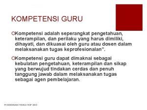 KOMPETENSI GURU Kompetensi adalah seperangkat pengetahuan keterampilan dan