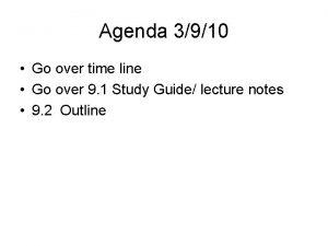 Agenda 3910 Go over time line Go over