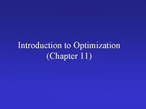 Introduction to Optimization Chapter 11 Introduction Optimizations generally