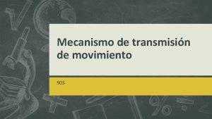 Mecanismo de transmisin de movimiento 903 MECANISMO Elementos