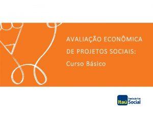 AVALIAO ECONMICA DE PROJETOS SOCIAIS Curso Bsico 1