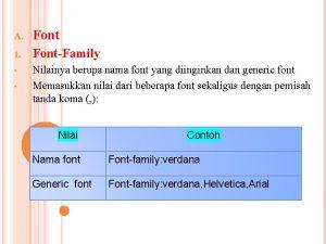 A Font 1 FontFamily Nilainya berupa nama font