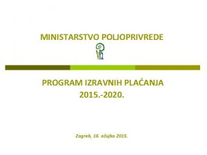 MINISTARSTVO POLJOPRIVREDE PROGRAM IZRAVNIH PLAANJA 2015 2020 Zagreb