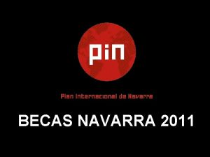 BECAS NAVARRA 2011 1 OBJETIVOS Objetivos del programa