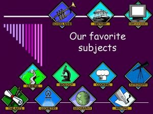 Our favorite subjects school subjects o math o