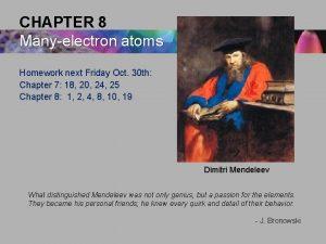 CHAPTER 8 Manyelectron atoms Homework next Friday Oct