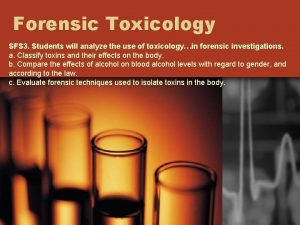 Forensic Toxicology SFS 3 Students will analyze the