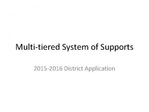 Multitiered System of Supports 2015 2016 District Application