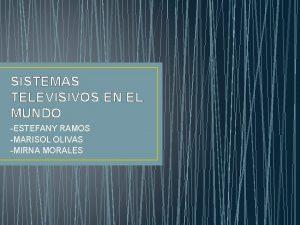 SISTEMAS TELEVISIVOS EN EL MUNDO ESTEFANY RAMOS MARISOL