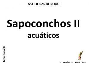 AS LIDEIRAS DE ROQUE Sapoconchos II Mon Daporta
