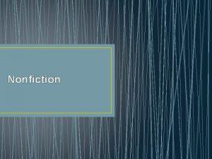 Nonfiction What is nonfiction Nonfiction deals only with