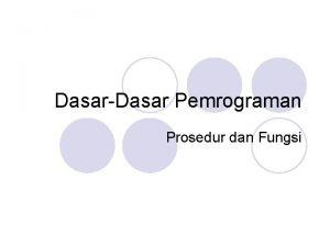 DasarDasar Pemrograman Prosedur dan Fungsi Definisi l Prosedur