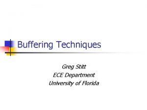Buffering Techniques Greg Stitt ECE Department University of