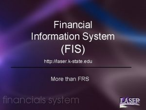 Financial Information System FIS http laser kstate edu