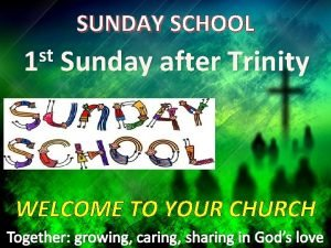SUNDAY SCHOOL st 1 Sunday after Trinity WELCOME