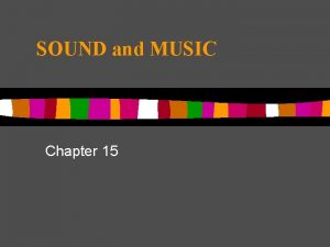 SOUND and MUSIC Chapter 15 Sound sound is