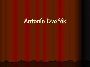 Antonn Dvok Antonn Dvok l esk skladate 1841