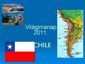 Vilgimanap 2011 CHILE Chile a Csendescen s az