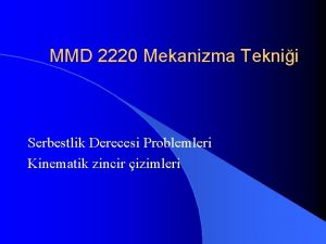 MMD 2220 Mekanizma Teknii Serbestlik Derecesi Problemleri Kinematik