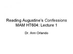 Reading Augustines Confessions MAM HT 604 Lecture 1