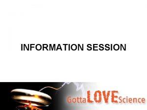 INFORMATION SESSION Science Scholarship 1 Scholarship value 2000