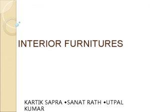 INTERIOR FURNITURES KARTIK SAPRA w SANAT RATH w