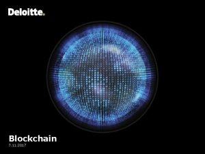Blockchain 7 11 2017 Agenda What is Blockchain